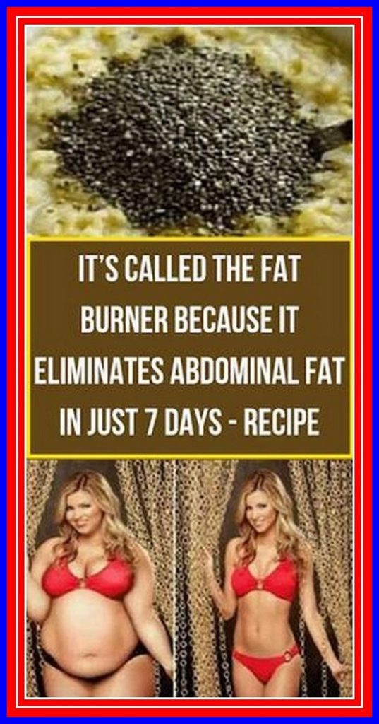 It's called the fat burner because it eliminates abdominal fat in just 7 days/ Recipe