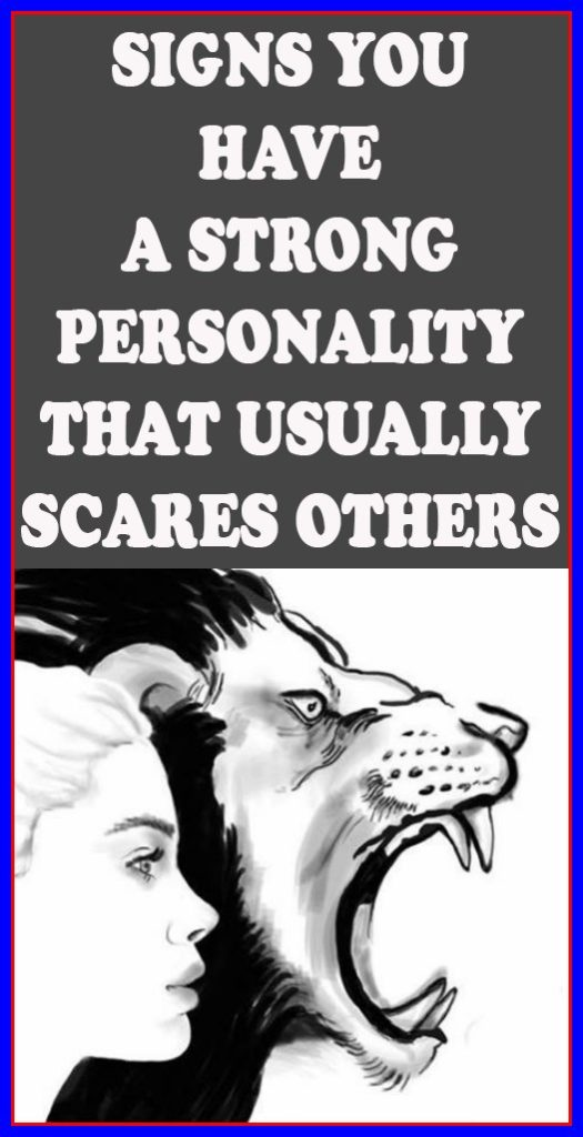 8 Signs That Indicate You Have a Strong Personality That Usually Scares Others